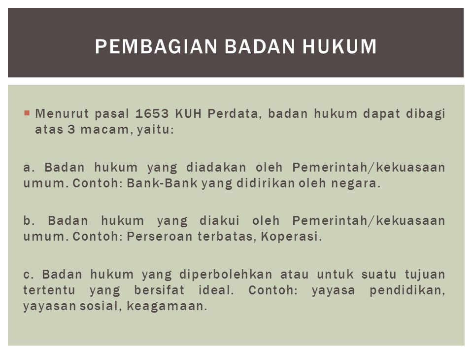 Pembagian badan hukum Menurut pasal 1653 KUH Perdata, badan hukum dapat dibagi atas 3 macam, yaitu: