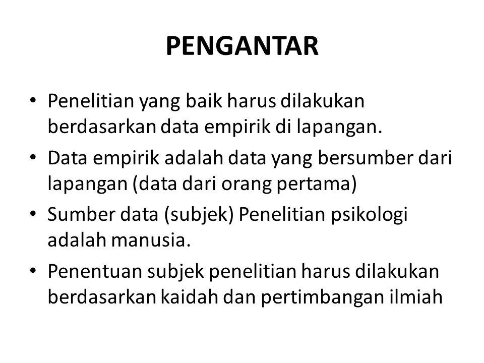 PENGANTAR Penelitian yang baik harus dilakukan berdasarkan data empirik di lapangan.