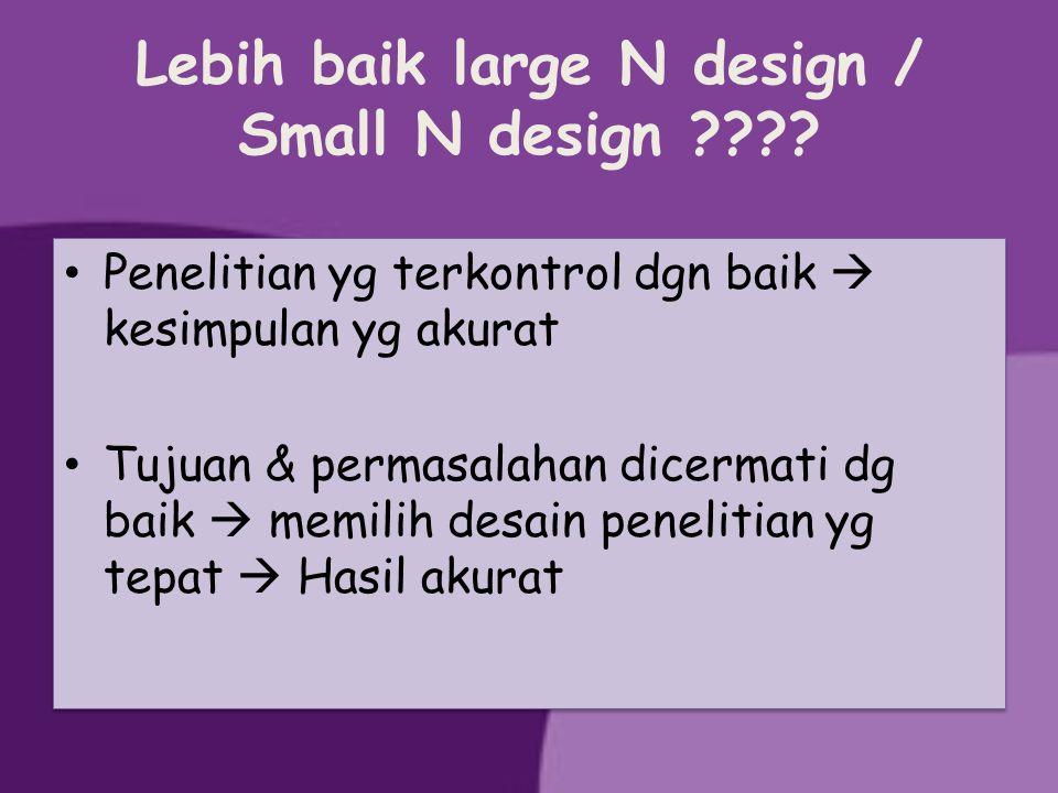 Lebih baik large N design / Small N design
