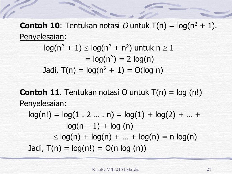 Contoh 10: Tentukan notasi O untuk T(n) = log(n2 + 1). Penyelesaian: