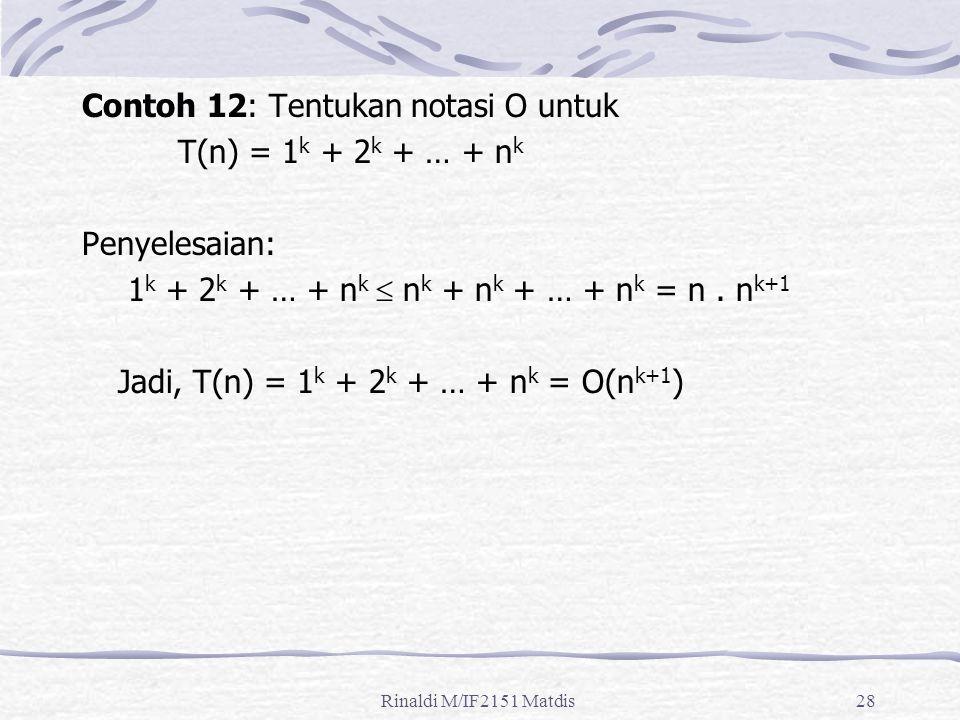 Contoh 12: Tentukan notasi O untuk T(n) = 1k + 2k + … + nk