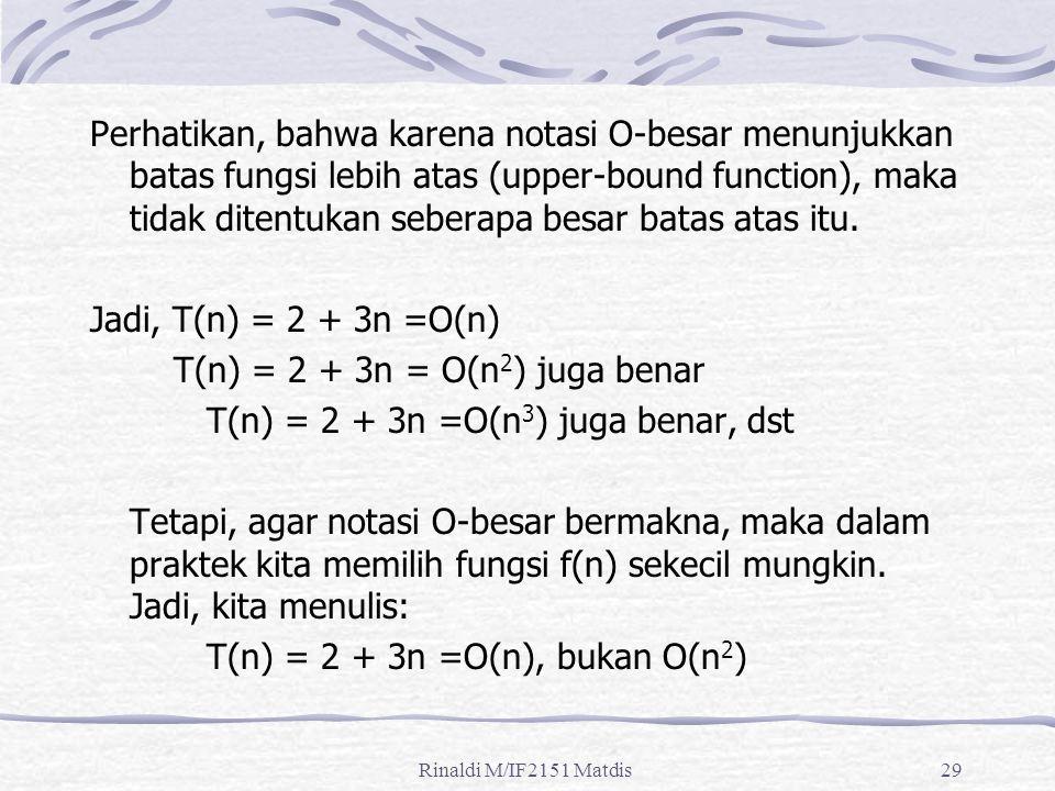 T(n) = 2 + 3n = O(n2) juga benar T(n) = 2 + 3n =O(n3) juga benar, dst