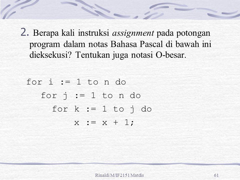 2. Berapa kali instruksi assignment pada potongan program dalam notas Bahasa Pascal di bawah ini dieksekusi Tentukan juga notasi O-besar.