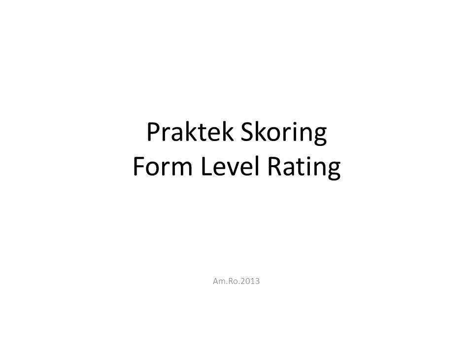 Praktek Skoring Form Level Rating