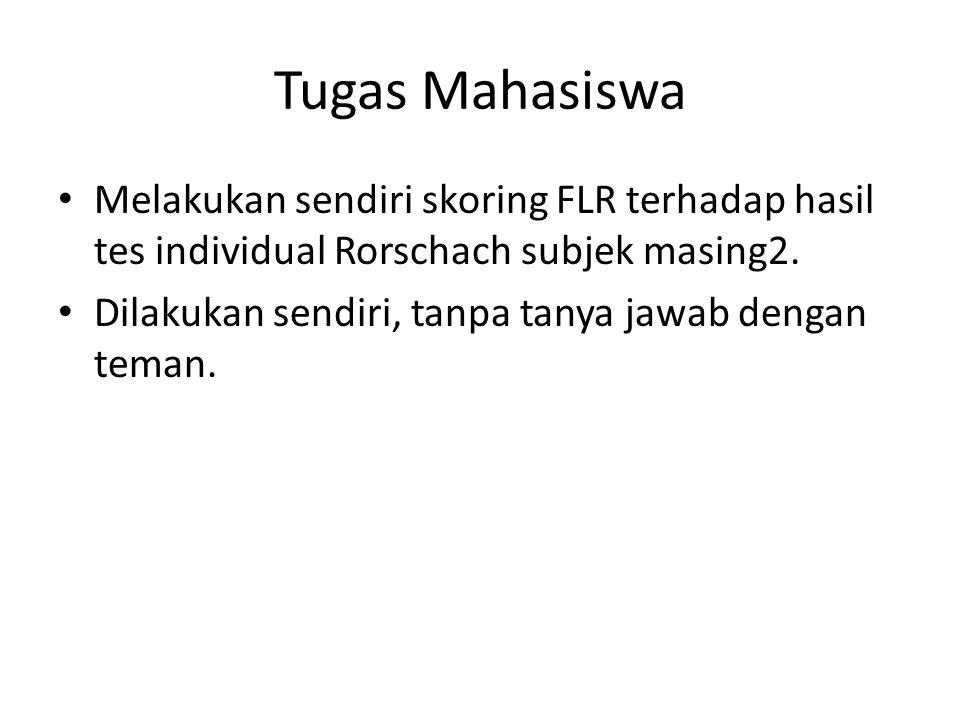Tugas Mahasiswa Melakukan sendiri skoring FLR terhadap hasil tes individual Rorschach subjek masing2.