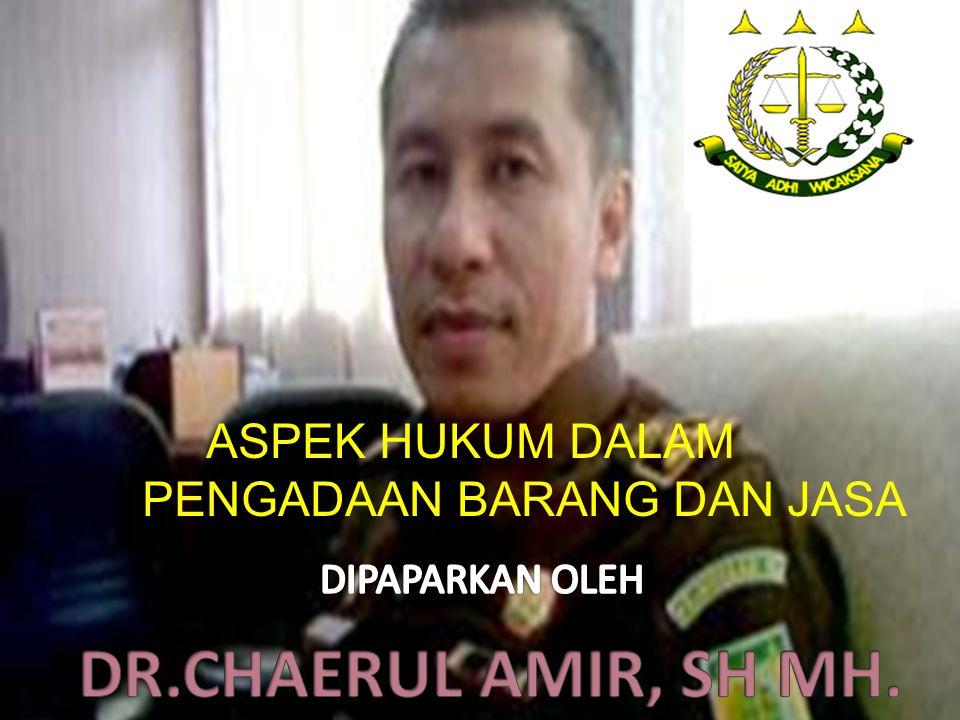 DR.CHAERUL AMIR, SH MH. ASPEK HUKUM DALAM PENGADAAN BARANG DAN JASA