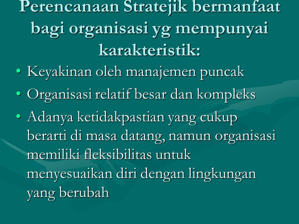 Perencanaan Stratejik bermanfaat bagi organisasi yg mempunyai karakteristik: