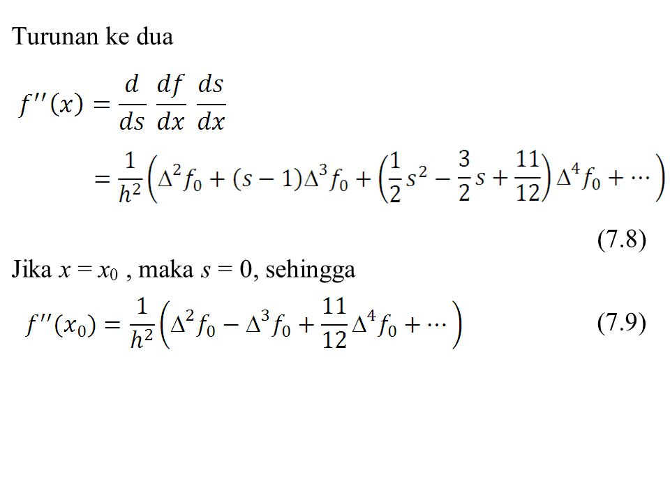 Turunan ke dua (7.8) Jika x = x0 , maka s = 0, sehingga (7.9)