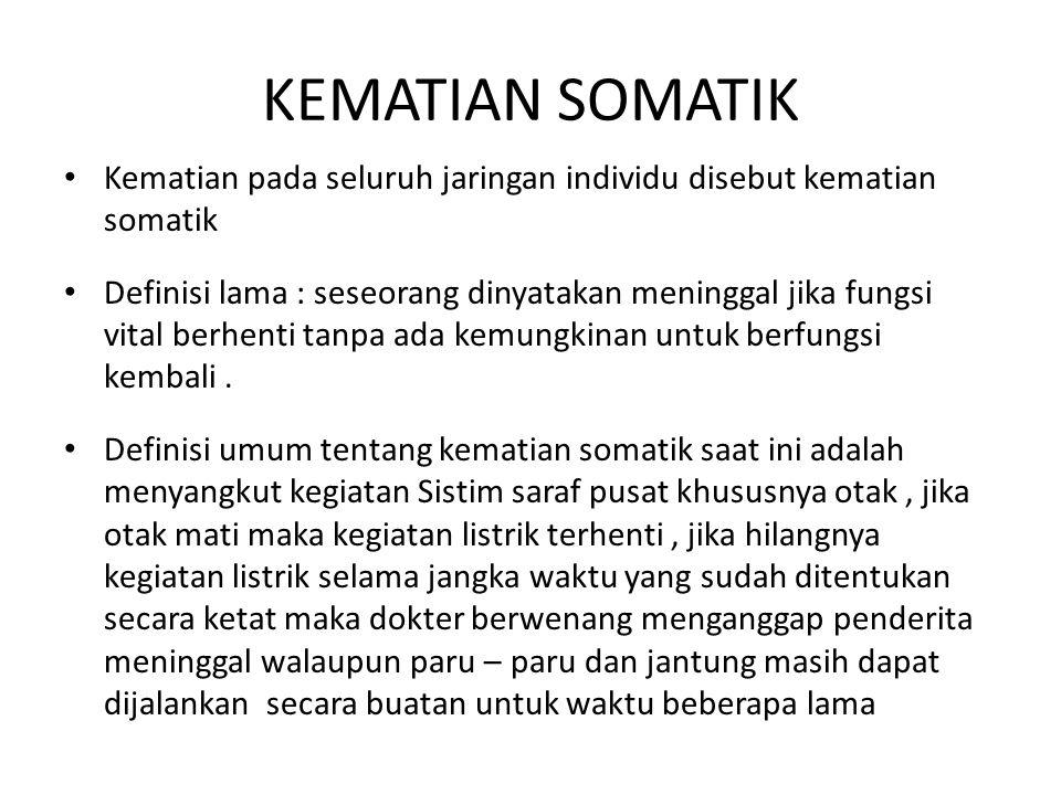 KEMATIAN SOMATIK Kematian pada seluruh jaringan individu disebut kematian somatik.