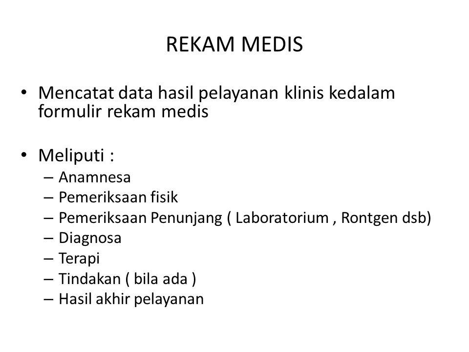 REKAM MEDIS Mencatat data hasil pelayanan klinis kedalam formulir rekam medis. Meliputi : Anamnesa.