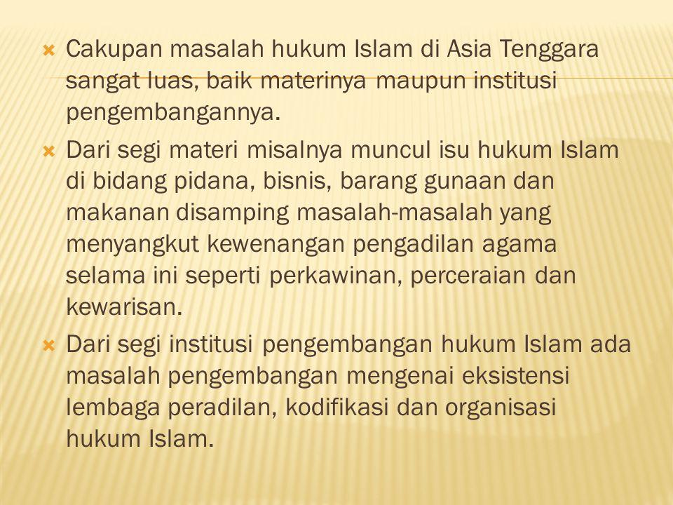 Cakupan masalah hukum Islam di Asia Tenggara sangat luas, baik materinya maupun institusi pengembangannya.
