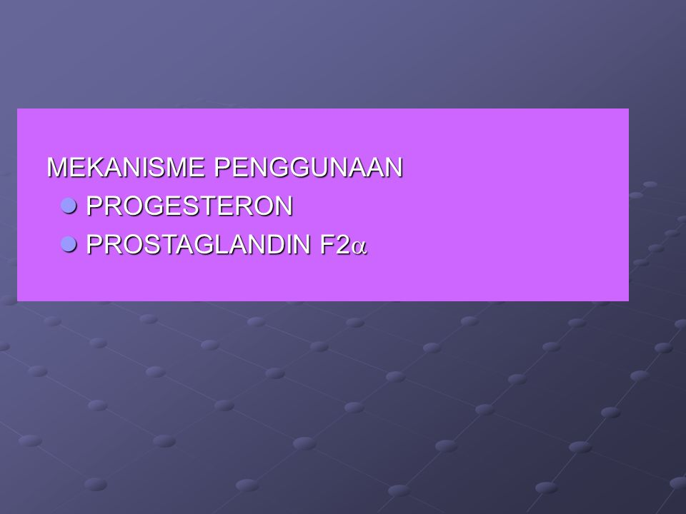 MEKANISME PENGGUNAAN PROGESTERON PROSTAGLANDIN F2