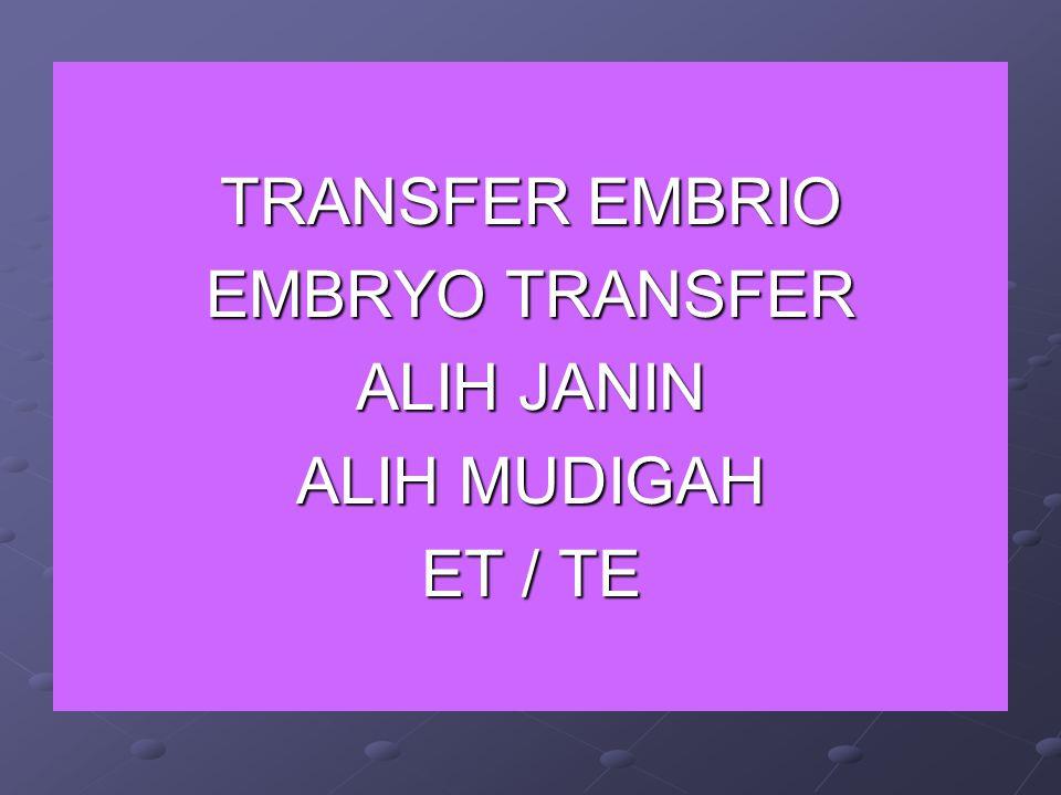 TRANSFER EMBRIO EMBRYO TRANSFER ALIH JANIN ALIH MUDIGAH ET / TE