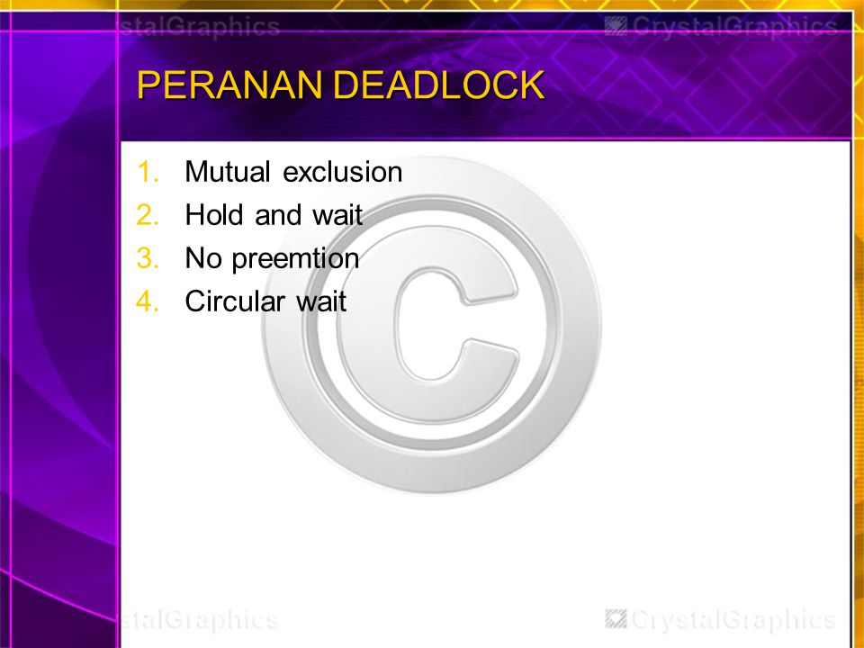 PERANAN DEADLOCK Mutual exclusion Hold and wait No preemtion