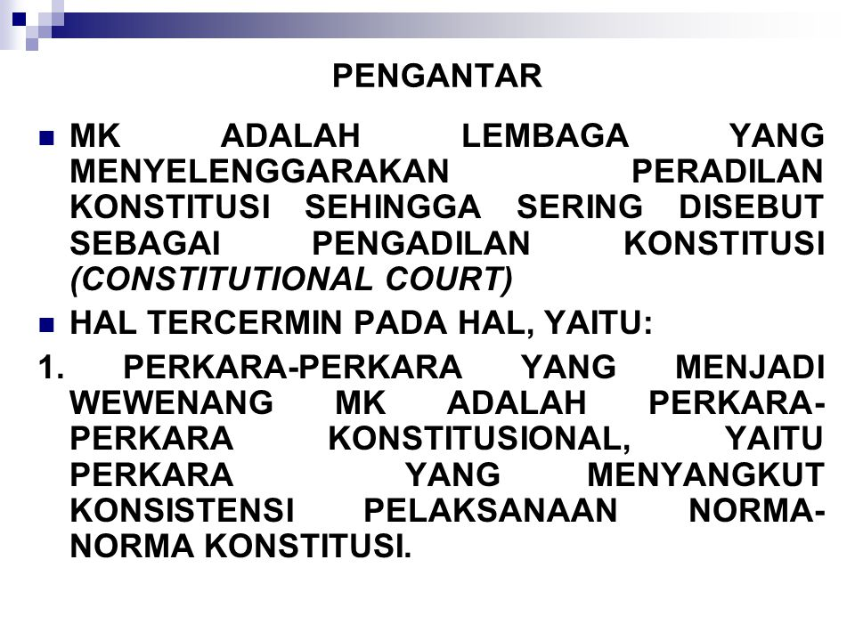 PENGANTAR MK ADALAH LEMBAGA YANG MENYELENGGARAKAN PERADILAN KONSTITUSI SEHINGGA SERING DISEBUT SEBAGAI PENGADILAN KONSTITUSI (CONSTITUTIONAL COURT)