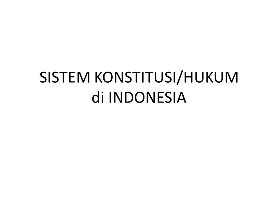 SISTEM KONSTITUSI/HUKUM di INDONESIA