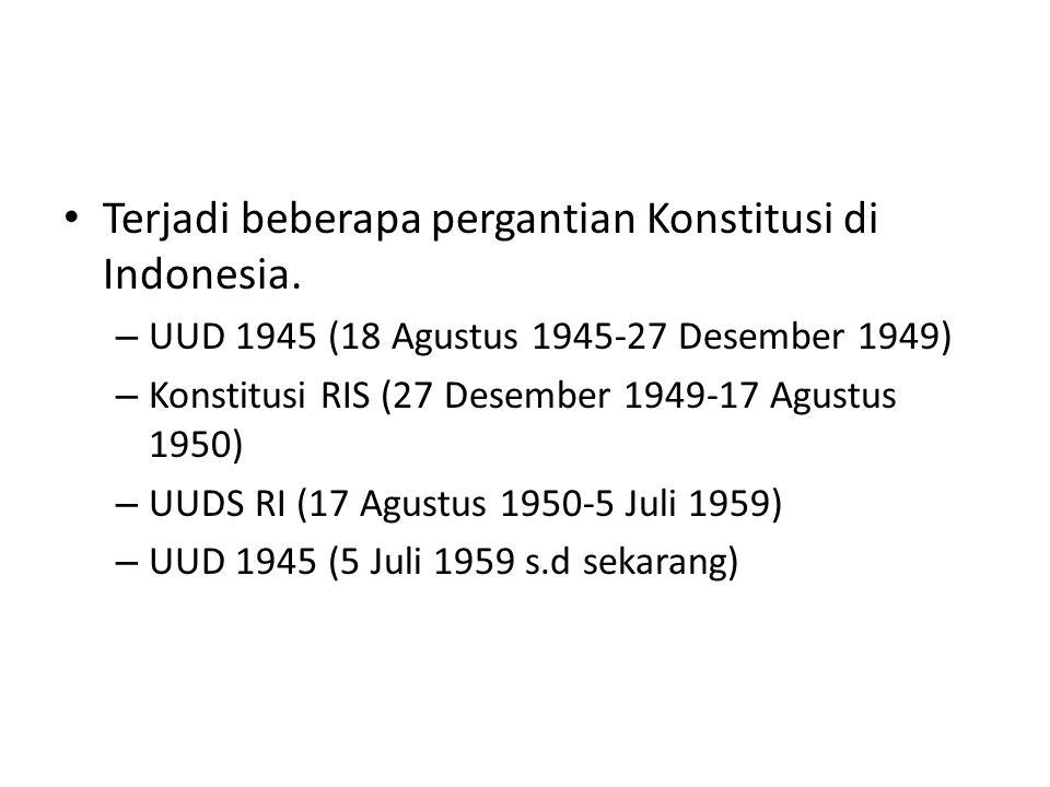 Terjadi beberapa pergantian Konstitusi di Indonesia.