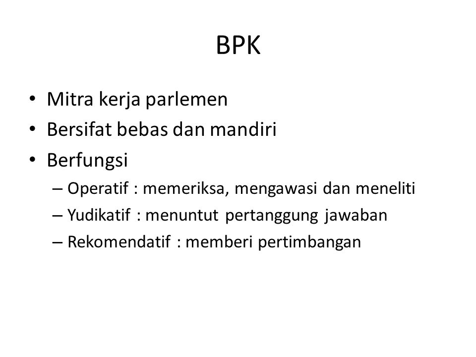 BPK Mitra kerja parlemen Bersifat bebas dan mandiri Berfungsi
