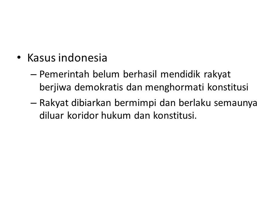 Kasus indonesia Pemerintah belum berhasil mendidik rakyat berjiwa demokratis dan menghormati konstitusi.