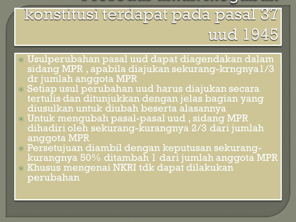 Prosedur untuk megubah konstitusi terdapat pada pasal 37 uud 1945