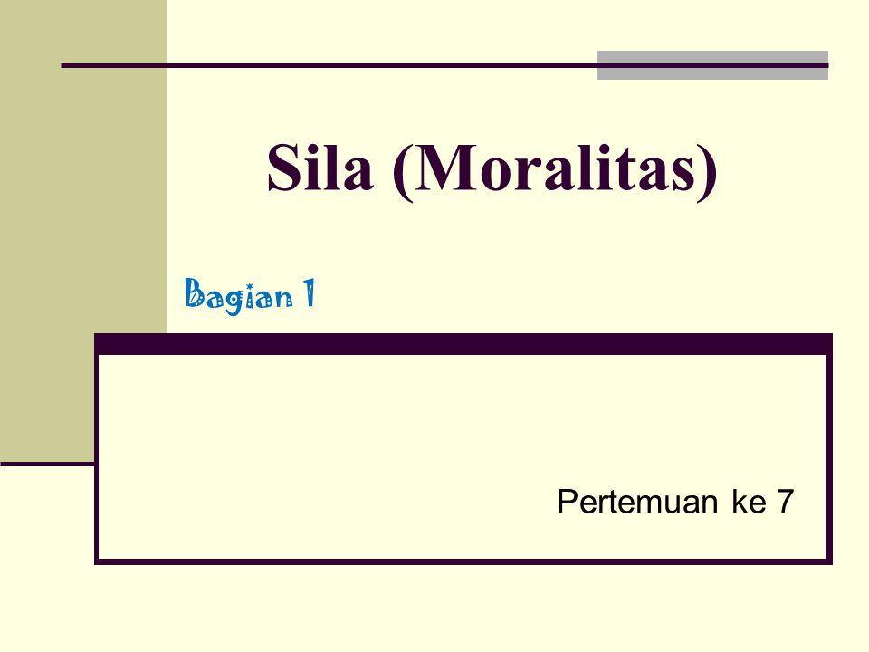 Sila (Moralitas) Bagian 1 Pertemuan ke 7