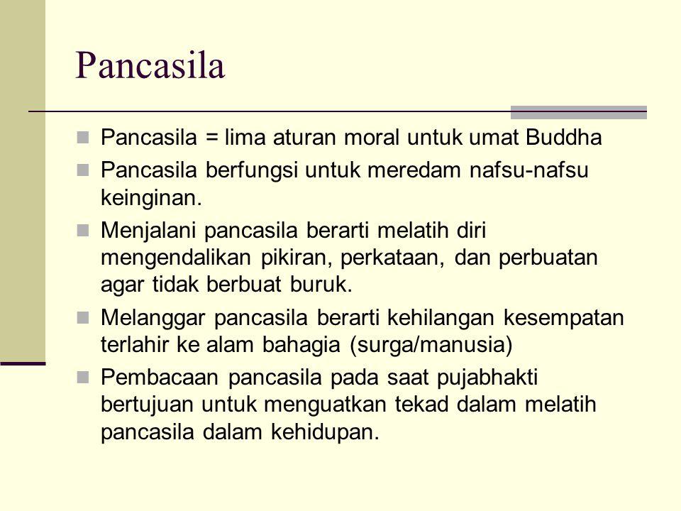 Pancasila Pancasila = lima aturan moral untuk umat Buddha