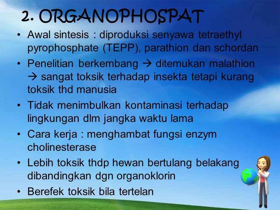 2. ORGANOPHOSPAT Awal sintesis : diproduksi senyawa tetraethyl pyrophosphate (TEPP), parathion dan schordan.