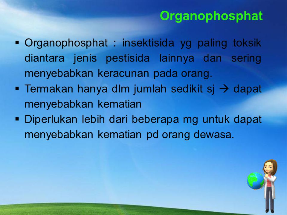 Organophosphat Organophosphat : insektisida yg paling toksik diantara jenis pestisida lainnya dan sering menyebabkan keracunan pada orang.