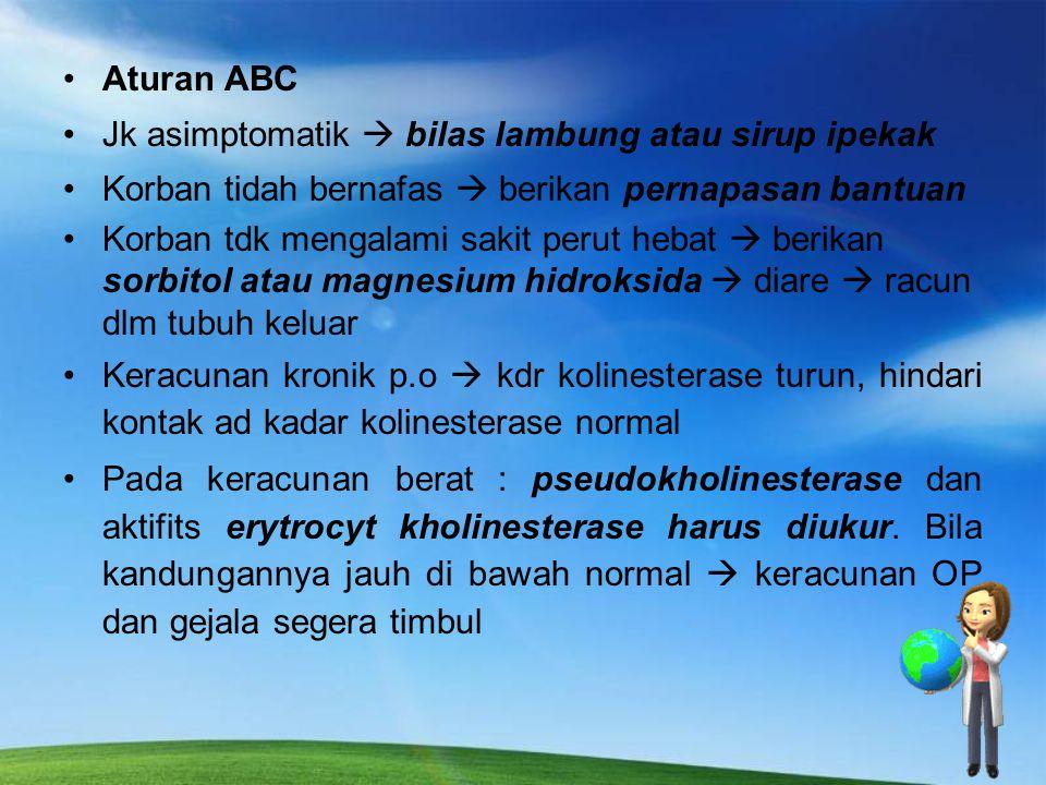 Aturan ABC Jk asimptomatik  bilas lambung atau sirup ipekak. Korban tidah bernafas  berikan pernapasan bantuan.