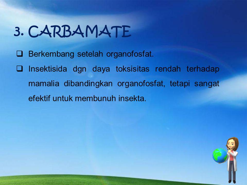 CARBAMATE Berkembang setelah organofosfat.