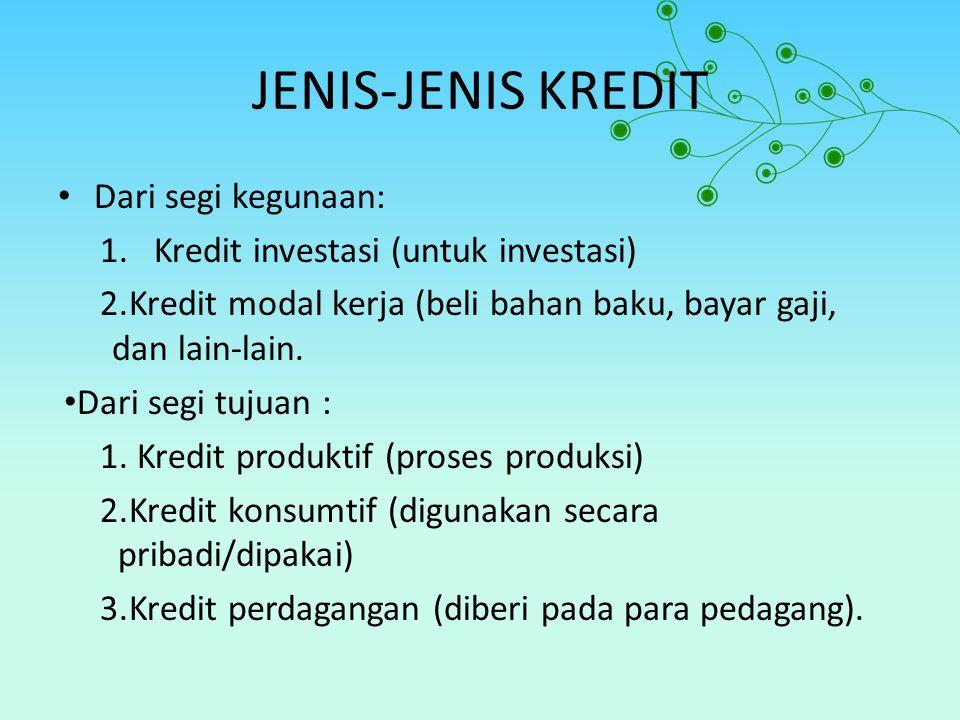 JENIS-JENIS KREDIT Dari segi kegunaan: