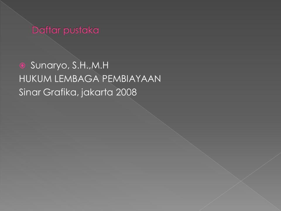 Daftar pustaka Sunaryo, S.H.,M.H HUKUM LEMBAGA PEMBIAYAAN Sinar Grafika, jakarta 2008