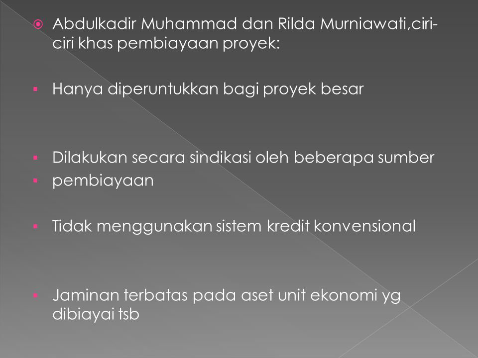 Abdulkadir Muhammad dan Rilda Murniawati,ciri-ciri khas pembiayaan proyek: