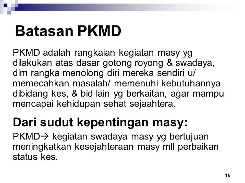 Batasan PKMD Dari sudut kepentingan masy: