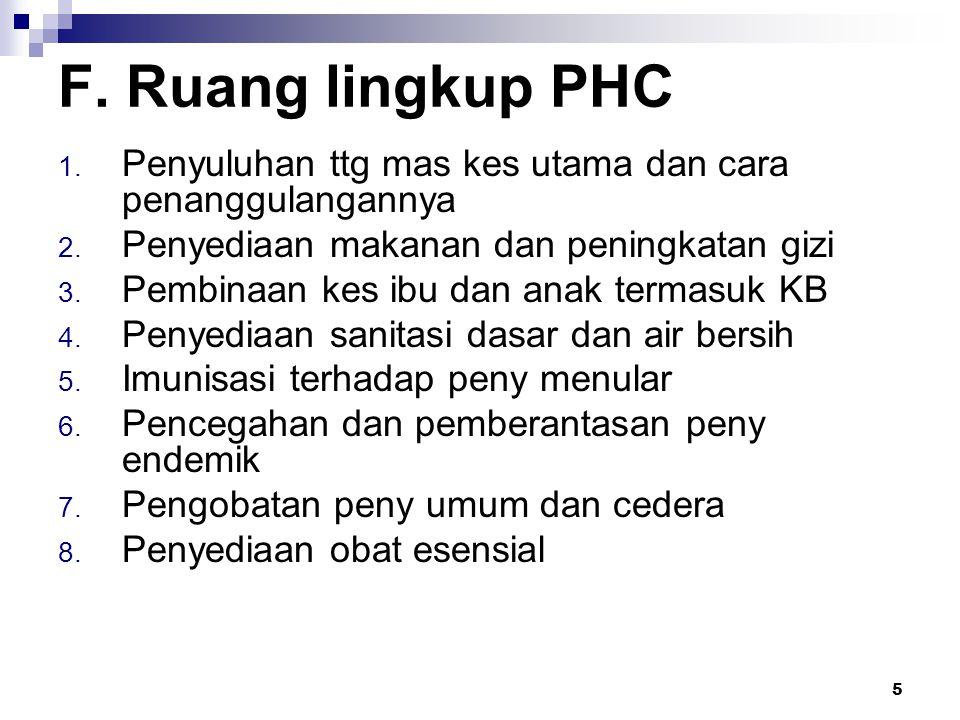 F. Ruang lingkup PHC Penyuluhan ttg mas kes utama dan cara penanggulangannya. Penyediaan makanan dan peningkatan gizi.