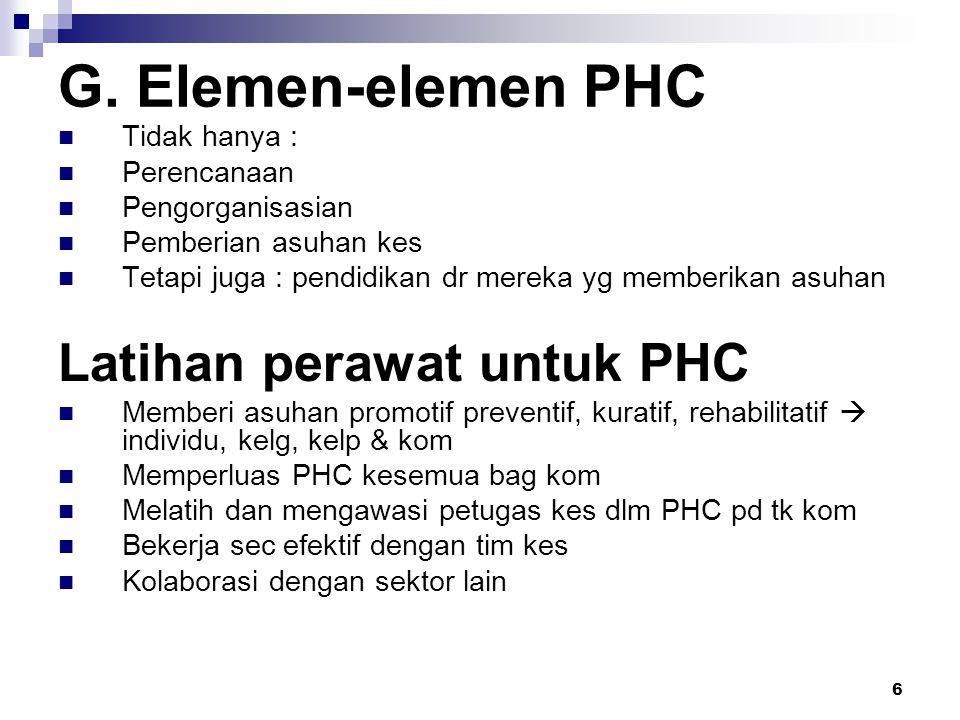 G. Elemen-elemen PHC Latihan perawat untuk PHC Tidak hanya :