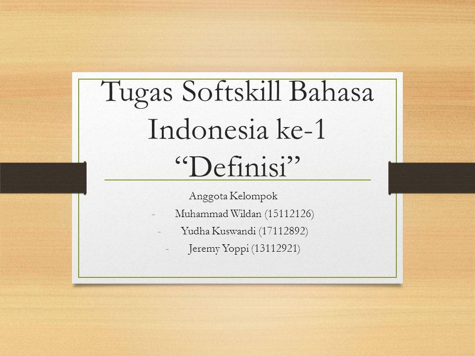 Tugas Softskill Bahasa Indonesia ke-1 Definisi