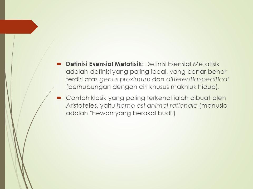 Definisi Esensial Metafisik: Definisi Esensial Metafisik adalah definisi yang paling ideal, yang benar-benar terdiri atas genus proximum dan differentia specificaI (berhubungan dengan ciri khusus makhluk hidup).