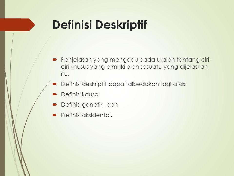 Definisi Deskriptif Penjelasan yang mengacu pada uraian tentang ciri- ciri khusus yang dimiliki oleh sesuatu yang dijelaskan itu.