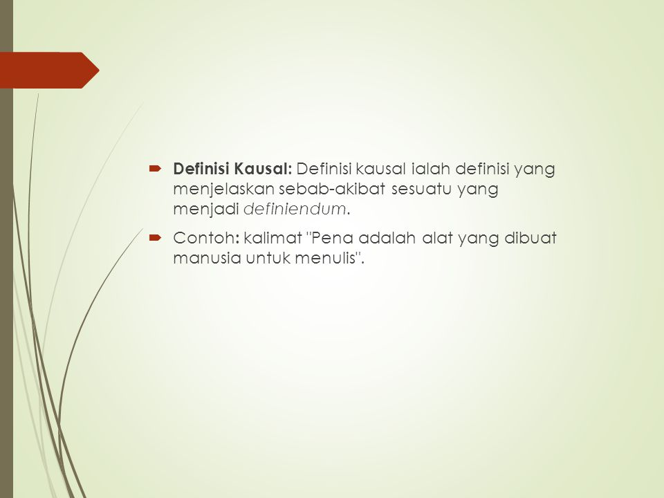 Definisi Kausal: Definisi kausal ialah definisi yang menjelaskan sebab-akibat sesuatu yang menjadi definiendum.