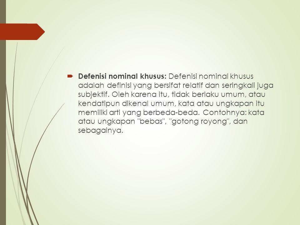 Defenisi nominal khusus: Defenisi nominal khusus adalah definisi yang bersifat relatif dan seringkali juga subjektif.