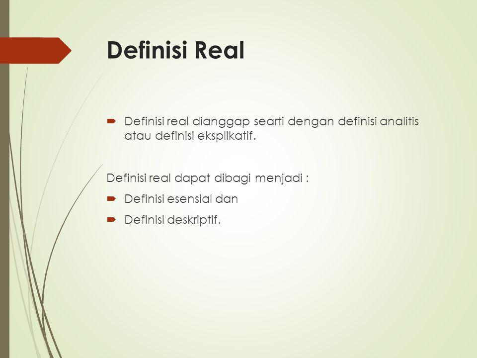 Definisi Real Definisi real dianggap searti dengan definisi analitis atau definisi eksplikatif. Definisi real dapat dibagi menjadi :