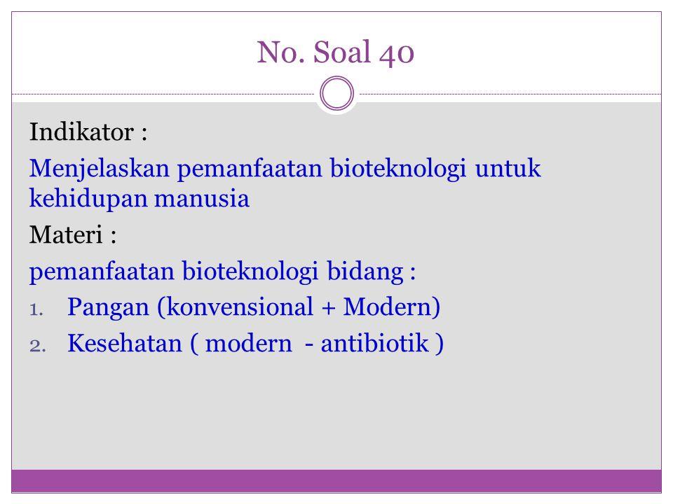 No. Soal 40 Indikator : Menjelaskan pemanfaatan bioteknologi untuk kehidupan manusia. Materi : pemanfaatan bioteknologi bidang :