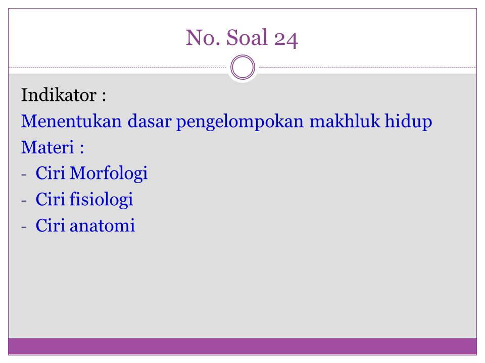 No. Soal 24 Indikator : Menentukan dasar pengelompokan makhluk hidup