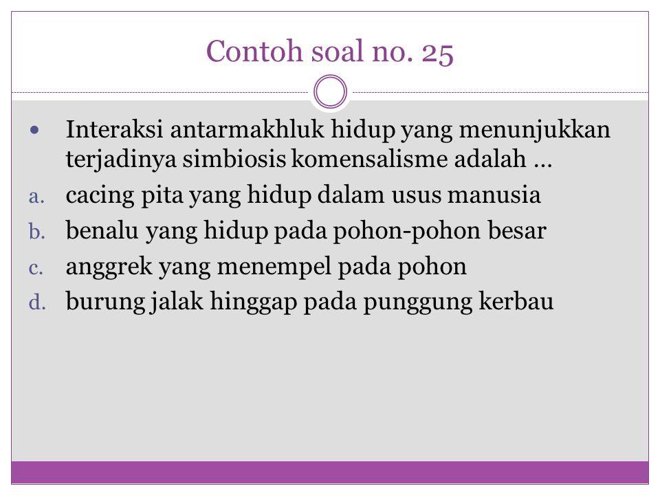 Contoh soal no. 25 Interaksi antarmakhluk hidup yang menunjukkan terjadinya simbiosis komensalisme adalah …