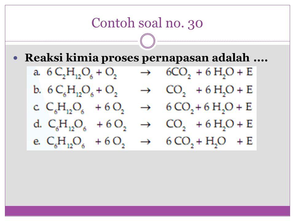 Contoh soal no. 30 Reaksi kimia proses pernapasan adalah ....