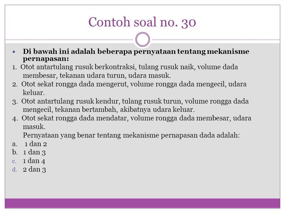 Contoh soal no. 30 Di bawah ini adalah beberapa pernyataan tentang mekanisme pernapasan: