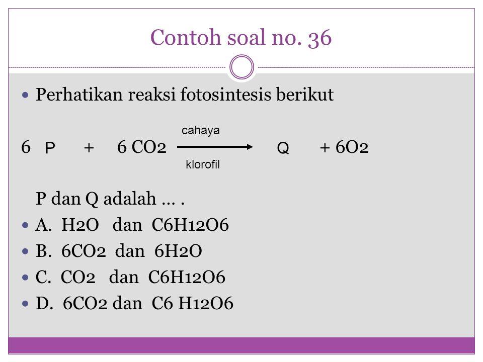 Contoh soal no. 36 Perhatikan reaksi fotosintesis berikut