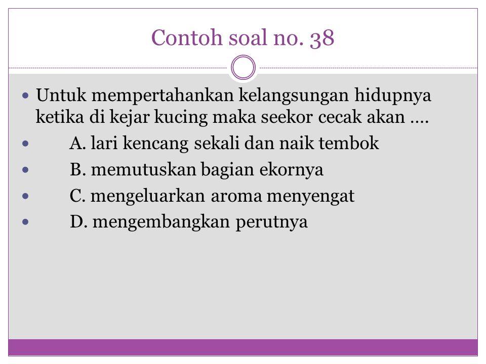 Contoh soal no. 38 Untuk mempertahankan kelangsungan hidupnya ketika di kejar kucing maka seekor cecak akan ….