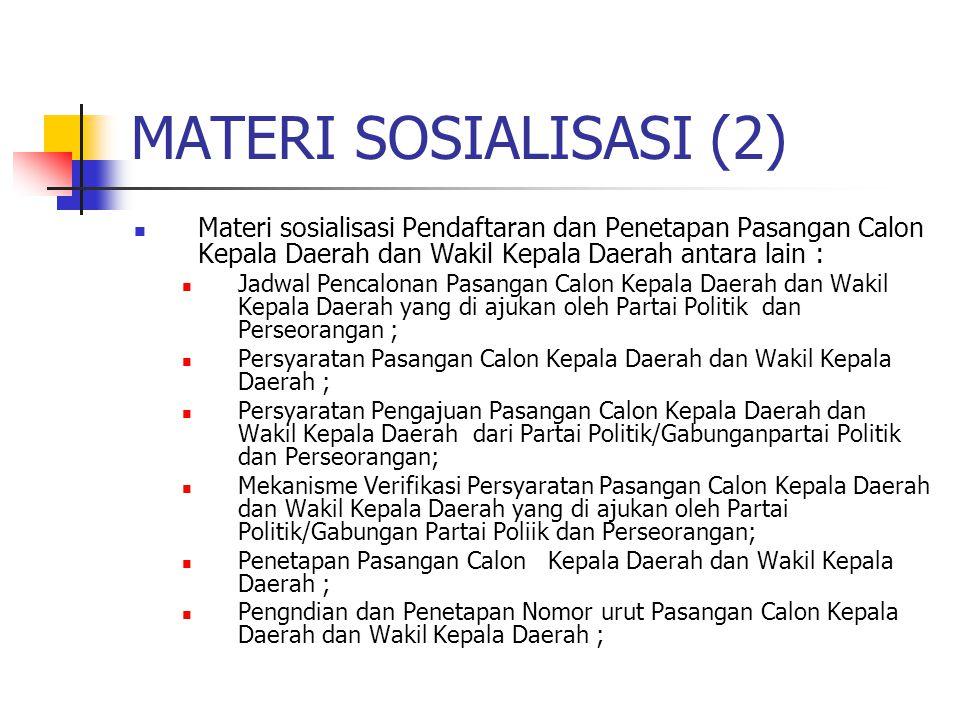 MATERI SOSIALISASI (2) Materi sosialisasi Pendaftaran dan Penetapan Pasangan Calon Kepala Daerah dan Wakil Kepala Daerah antara lain :